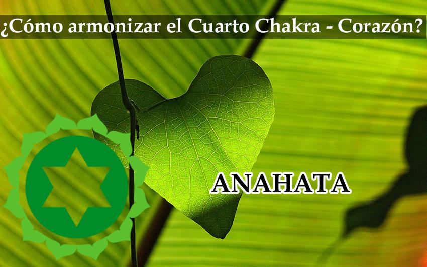 Cómo armonizar nuestro cuarto Chakra (Corazón) | Cree y crea tu mundo